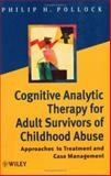 Cognitive Analytic Therapy for Adult Survivors of Childhood Abuse : Approaches to Treatment and Case Management, Pollock, Philip H., III, 0471491594