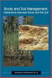 Roots and Soil Management : Interactions Between Roots and the Soil, Richard W. Zobel, 0891181598