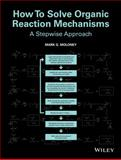How to Solve Organic Reaction Mechanisms : A Stepwise Approach, Moloney, Mark G., 111840159X