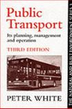 Public Transport : Its Planning, Management and Operation, Peter White, 1857281594