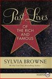 Past Lives of the Rich and Famous, Sylvia Browne, 006220159X
