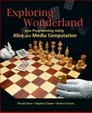 Exploring Wonderland : Java Programming Using Alice and Media Computation, Pausch, Randy and Dann, Wanda P., 0136001599