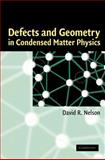 Defects and Geometry in Condensed Matter Physics, Nelson, David R., 0521801591
