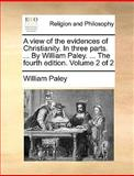 A View of the Evidences of Christianity in Three Parts by William Paley The, William Paley, 114086159X