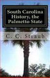 South Carolina History, the Palmetto State, C. Straub, 1480051594
