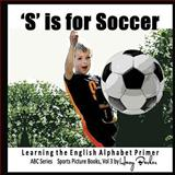 S Is for Soccer, Harry Barker, 1484011597