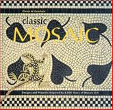 Classic Mosaic : Designs and Projects Inspired by 6,000 Years of Mosaic Art, Goodwin, Elaine M., 1570761590