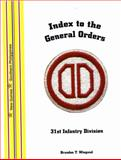 Index to the General Orders of the 31st Infantry Division, in World War II, Brandon T. Wiegand, 1932891595