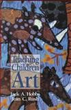 Teaching Children Art, Hobbs, Jack A. and Rush, Jean C., 0131041592