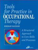 Tools for Practice in Occupational Therapy : A Structured Approach to Core Skills and Processes, Hagedorn, Rosemary, 0443061599
