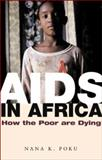 AIDS in Africa : How the Poor Are Dying, Poku, Nana K., 0745631592