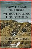 How to Read the Bible Without Killing Homosexuals, Ned Michael, 1495991598