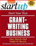 Start Your Own Grant-Writing Business : Your Step-by-Step Guide to Success, Entrepreneur Press Staff, 1599181592