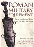 Roman Military Equipment from the Punic Wars to the Fall of Rome, Bishop, M. C. and Coulston, J. C. N., 1842171593
