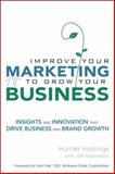 Improve Your Marketing to Grow Your Business, Hunter Hastings and Jeff Saperstein, 0132331594
