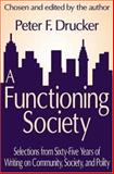 A Functioning Society : Selections from Sixty-Five Years of Writing on Community, Society, and Polity, Drucker, Peter and Drucker, Peter F., 0765801590