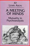 A Meeting of Minds : Mutuality in Psychoanalysis, Aron, Lewis, 0881631590