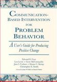 Communication-Based Intervention for Problem Behavior : A User's Guide for Producing Positive Change, Carr, Edward G. and Levin, Len, 1557661596
