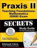 Praxis II Teaching Foundations Mathematics (0068) Exam Secrets Study Guide : Praxis II Test Review for the Praxis II Subject Assessments, Praxis II Exam Secrets Test Prep Team, 162733159X