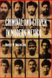 Criminal and Citizen in Modern Mexico, Robert M. Buffington, 0803261594