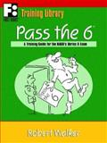 Pass The 6 : A Training Guide for the NASD's Series 6 Exam, Walker, Robert, 0912301597