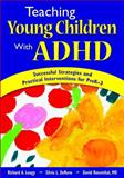 Teaching Young Children with ADHD : Successful Strategies and Practical Interventions for PreK-3, , 1412941598