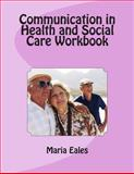 Communication in Health and Social Care Workbook, Maria Eales, 1491221593