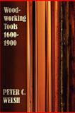 Woodworking Tools 1600-1900 - Fully Illustrated, Peter C. Welsh, 1781391599