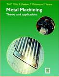 Metal Machining : Theory and Applications, Childs, Thomas and Maekawa, K., 034069159X