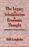 The Legacy of Scholasticism in Economic Thought : Antecedents of Choice and Power, Langholm, Odd, 0521621593