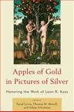 Apples of Gold in Pictures of Silver : Honoring the Work of Leon R. Kass, Merrill, Thomas A., 0739141597