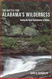 The Battle for Alabama's Wilderness : Saving the Great Gymnasiums of Nature, Randolph, John N., 0817351590