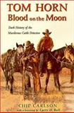 Tom Horn : Blood on the Moon, Carlson, Chip, 0931271592