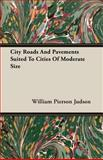 City Roads and Pavements Suited to Cities of Moderate Size, William Pierson Judson, 1406781592