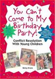 You Can't Come to My Birthday Party! : Conflict Resolution with Young Children, Evans, Betsy, 1573791598