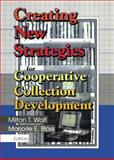 Creating New Strategies for Cooperative Collection Development : Papers from the Aberdeen Woods Conference, Milton T. Wolf, Marjorie E. Bloss, 078901159X