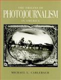 The Origins of Photojournalism in America, Michael L. Carlebach, 1560981598