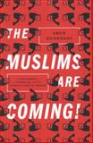 The Muslims Are Coming!, Arun Kundnani, 1781681597