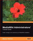MediaWiki Administrators' Tutorial Guide : Install, Manage and Customize Your MediaWiki Installation, Rahman, Mizanur, 1904811590