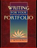 Writing for Your Portfolio, Burch, C. Beth, 0205271596