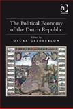 The Political Economy of the Dutch Republic, Oscar Gelderblom, 0754661598