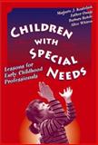 Children with Special Needs : Lessons for Early Childhood Professionals, Kostelnik, Marjorie J. and Onaga, Esther, 0807741590