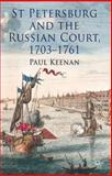 St Petersburg and the Russian Court, 1703-1761, Keenan, Paul, 1137311592