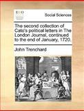 The Second Collection of Cato's Political Letters in the London Journal, Continued to the End of January 1720, John Trenchard, 1170671594