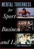 Mental Toughness for Sport, Business and Life, Robert Weinberg, 1452061599