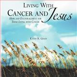 Living with Cancer and Jesus, Kathy R. Graff, 1462721591