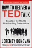 How to Deliver a Ted Talk : Secrets of the World's Most Inspiring Presentations, Donovan, Jeremey, 0071831592