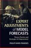 Expert Adjustments of Model Forecasts : Theory, Practice and Strategies for Improvement, Franses, Philip Hans, 1107081599