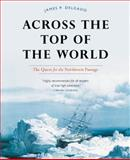 Across the Top of the World, James P. Delgado, 1553651596
