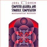 Computer Algebra and Symbolic Computation : Mathematical Methods, Cohen, Joel S., 1568811594
